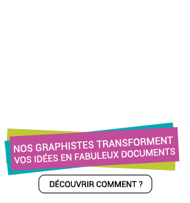 Nos graphistes transforment vos idées en fabuleux documents